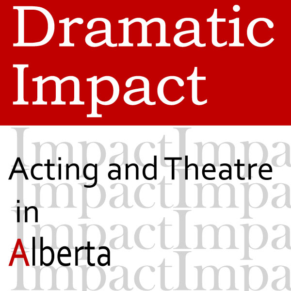 Dramatic Impact: Acting and Theatre in Alberta
